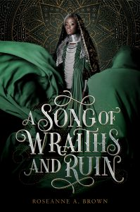 A Song of Wraiths and Ruin Roseanne Brown